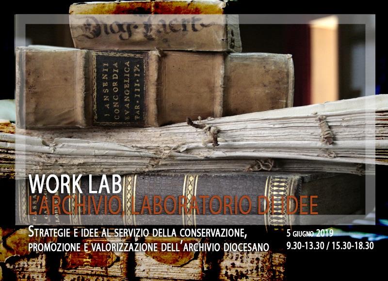 Work-lab: l'archivio laboratorio di idee : Strategie e idee al servizio della conservazione, promozione e valorizzazione dell'archivio diocesano